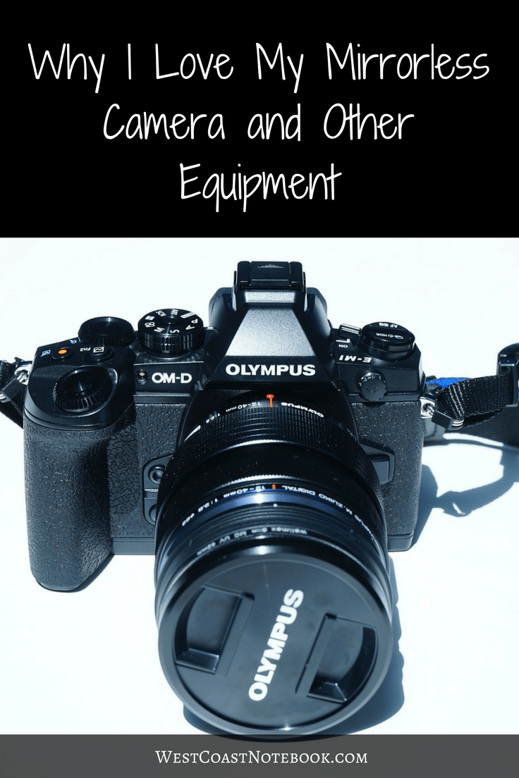 Why I Love My Mirrorless Camera and Other Equipment