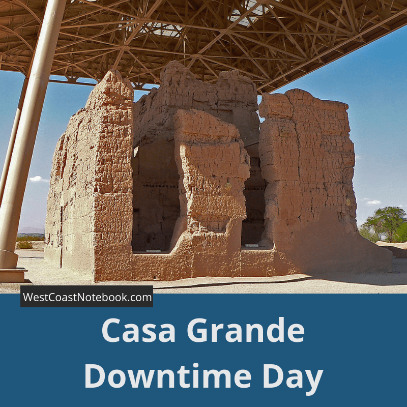 Casa Grande Downtime Day