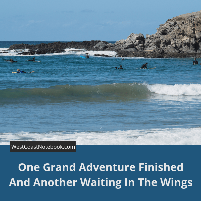 One Grand Adventure Finished And Another Waiting In The Wings